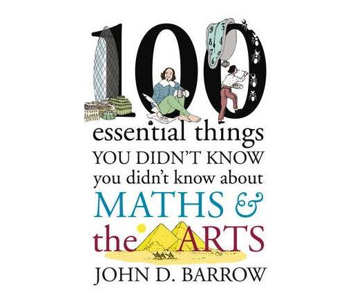 100 Essential Things You Didn't Know You Didn't Know About Maths and the Arts: 100 Essential Things You Didn't Know You Didn't Know About Maths and the Arts Arts Volume 3