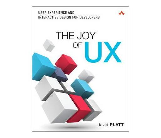 The Joy of UX : User Experience and Interactive Design for Developers