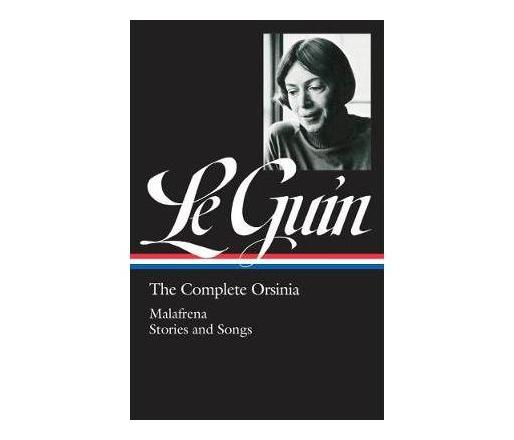 Ursula K. Le Guin: The Complete Orsinia : Malafrena / Stories and Songs