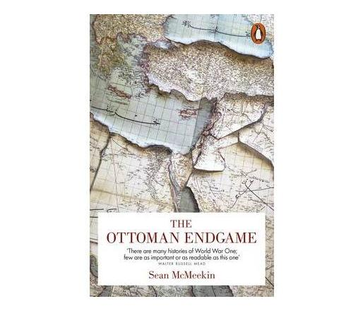 the ottoman endgame war revolution and the making of the modern middle east 1908 1923