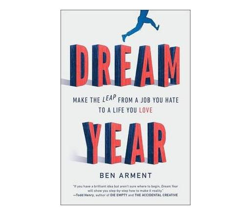 Dream Year : Make the Leap from a Job You Hate to a Life You Love