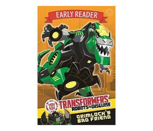 Transformers Early Reader: Grimlock's Bad Friend : Book 3