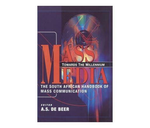 Mass media towards the millennium : The South African handbook of mass communiction