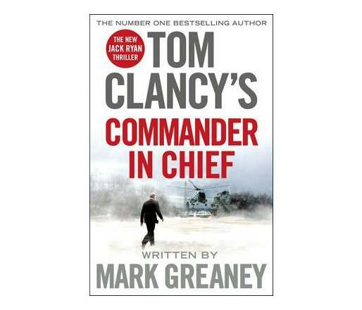 Tom Clancy's Commander-in-Chief : INSPIRATION FOR THE THRILLING AMAZON PRIME SERIES JACK RYAN