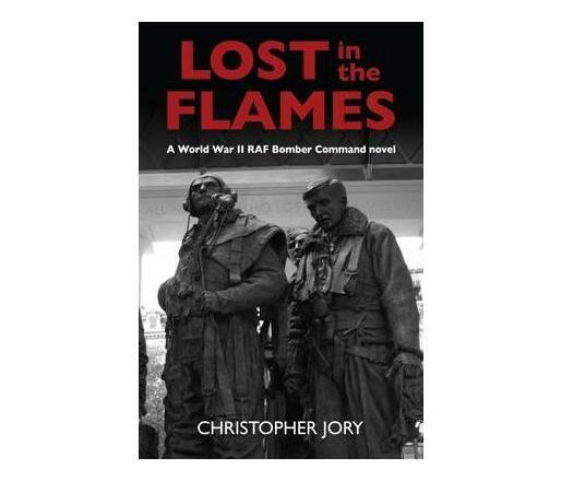 Lost in the Flames : A World War II RAF Bomber Command novel