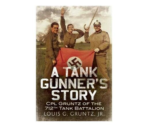 A Tank Gunner's Story : Gunner Gruntz of the 712th Tank Battalion