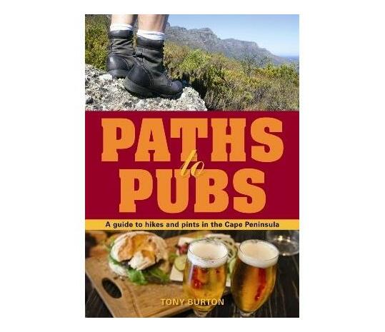 Paths to pubs : A guide to hikes and pints in the Cape Peninsula