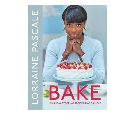 Bake : 125 Show-Stopping Recipes, Made Simple