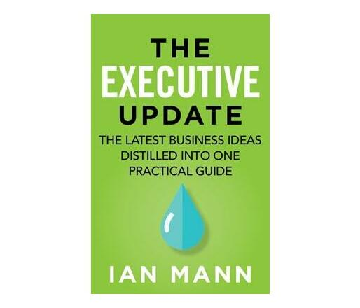 The executive update : The latest business ideas distilled into one practical guide