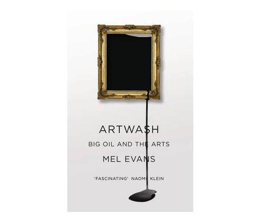 Artwash : Big Oil and the Arts