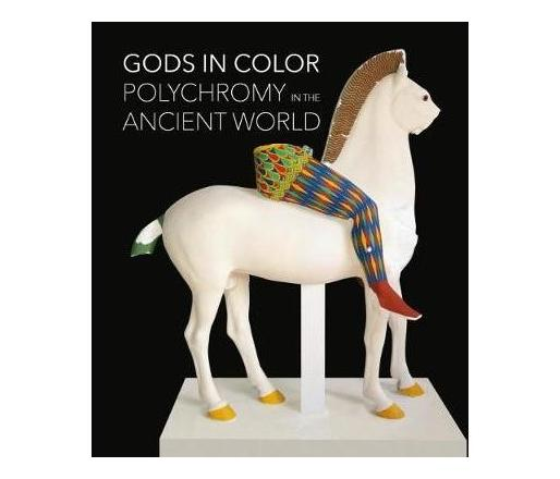 Gods in Colour : Polychromy in the Ancient World