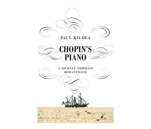 Chopin's Piano : A Journey through Romanticism