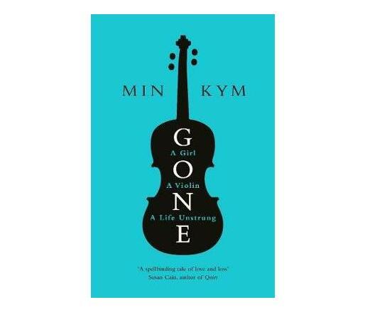 Gone : A Girl, a Violin, a Life Unstrung