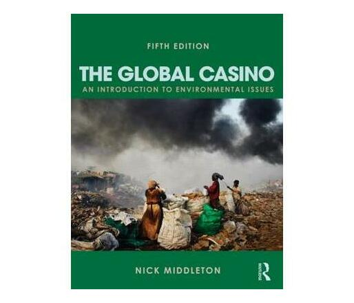The Global Casino, Fifth Edition : An Introduction to Environmental Issues