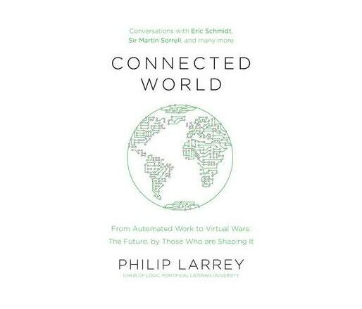 Connected World : From Automated Work to Virtual Wars: The Future, By Those Who Are Shaping It