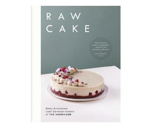 Raw Cake : 100 Beautiful, Nutritious and Indulgent Raw Sweets, Treats and Elixirs