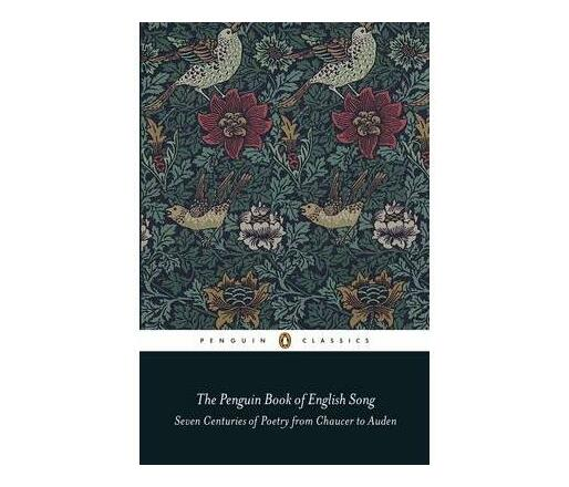 The Penguin Book of English Song : Seven Centuries of Poetry from Chaucer to Auden