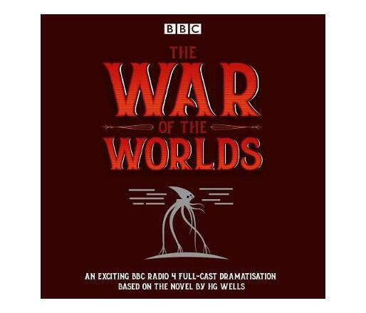 The War of the Worlds : BBC Radio 4 full-cast dramatisation